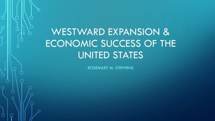 westward expansion economic success of the united states n.