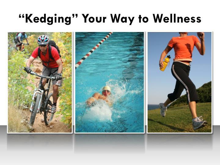 """Kedging"" Your Way to Wellness"