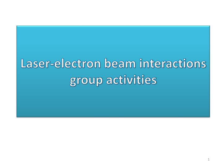 laser electron beam interactions group activities n.