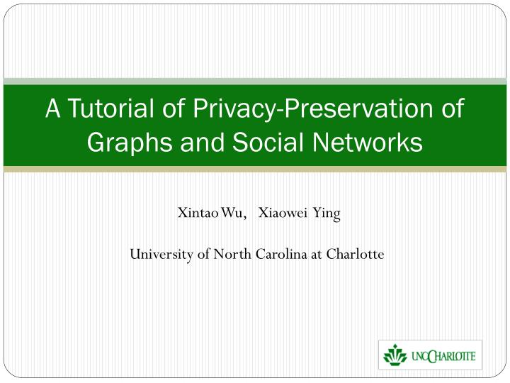 a tutorial of privacy preservation of graphs and social networks n.