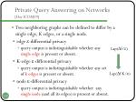 private query answering on networks hay icdm09