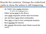 rewrite the sentence change the underlined verbs to show the action is still happening