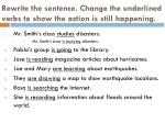 rewrite the sentence change the underlined verbs to show the action is still happening1