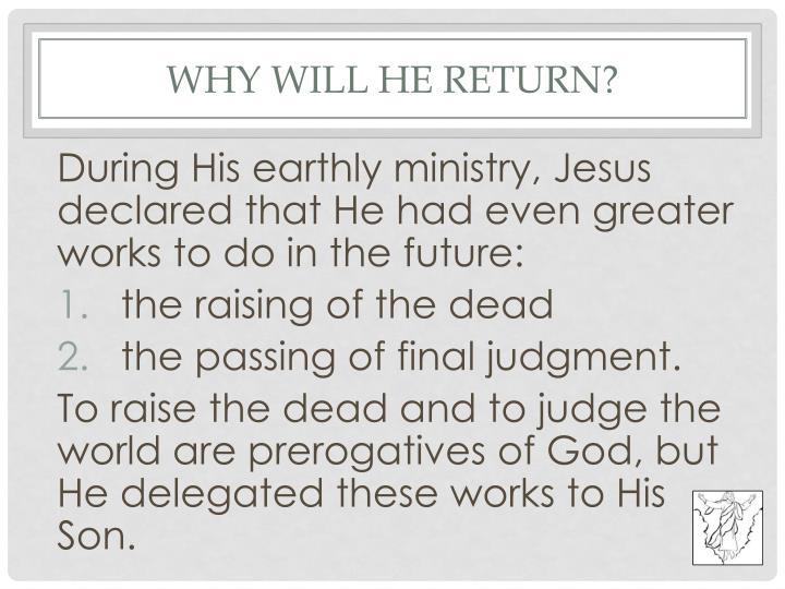Why Will He return?