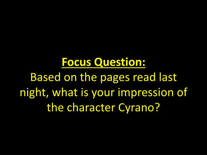 Focus question based on the pages read last night what is your impression of the character cyrano