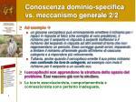 conoscenza dominio specifica vs meccanismo generale 2 2