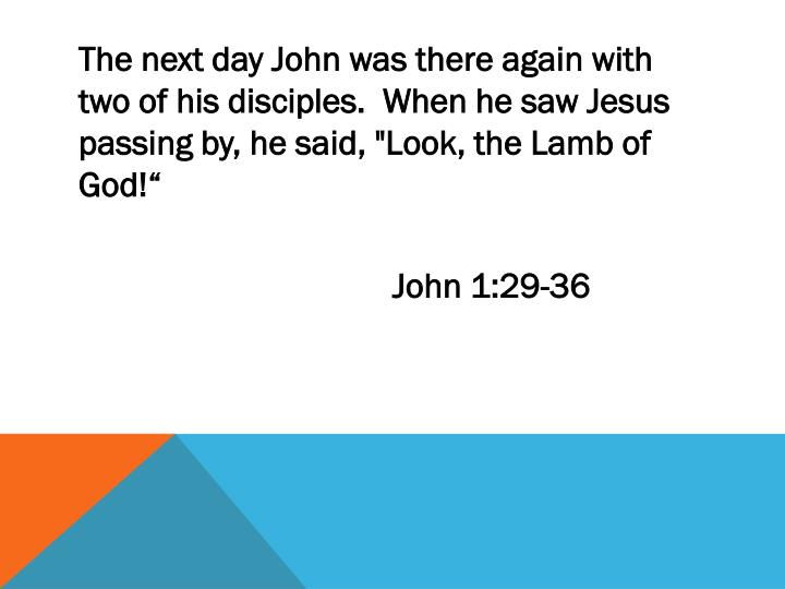 The next day John was there again with two of his disciples.