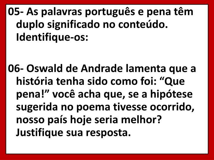 05-As palavras português e pena têm duplo significado noconteúdo. Identifique-os:
