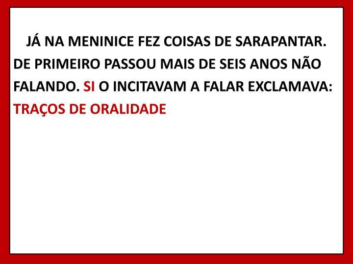 JÁ NA MENINICE FEZ COISAS DE SARAPANTAR.