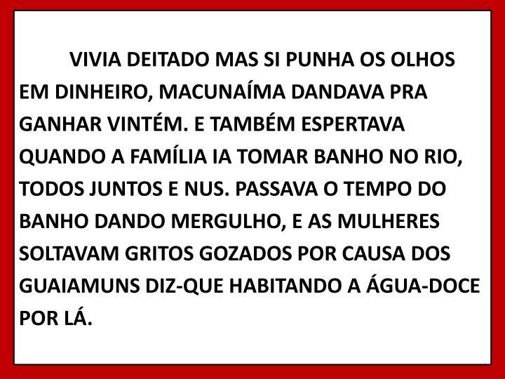 VIVIA DEITADO MAS SI PUNHA OS OLHOS