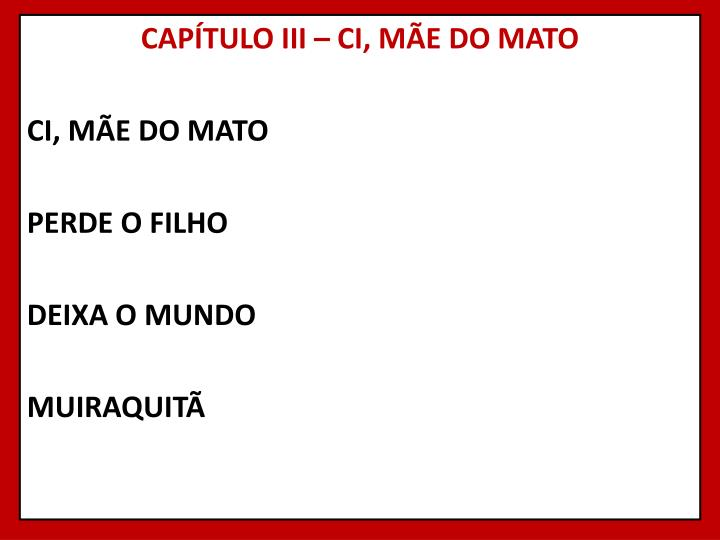 CAPÍTULO III – CI, MÃE DO MATO