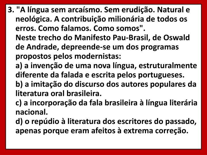 """3. """"A língua sem arcaísmo. Sem erudição. Natural e neológica. A contribuição milionária de todos os erros. Como falamos. Como somos""""."""