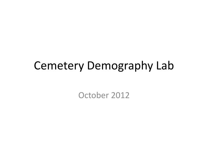 cemetary demography Cemetary demography: learning about life from a graveyard biology 12, investigation 6 introduction age-specific surviorship data for populations of organisms may be summarized in the form of a life.