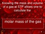 knowing the mass and volume of a gas at stp allows one to calculate the