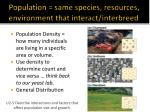 population same species resources environment that interact interbreed