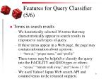 features for query classifier 5 6