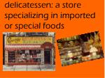 delicatessen a store specializing in imported or special foods