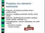 produ ktu mix elementi sortiments
