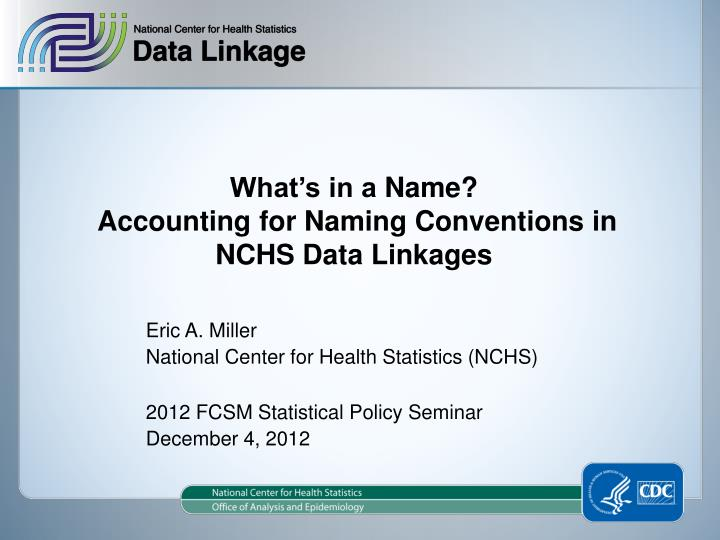 what s in a name accounting for naming conventions in nchs data linkages n.