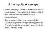 a monopol rak szerepe