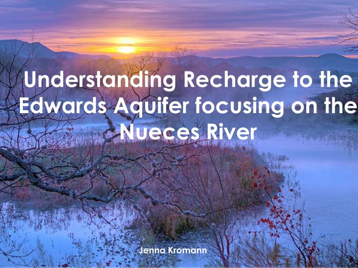understanding recharge to the edwards aquifer focusing on the nueces river n.
