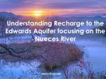 understanding recharge to the edwards aquifer focusing on the nueces river