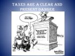 taxes are a clear and present danger