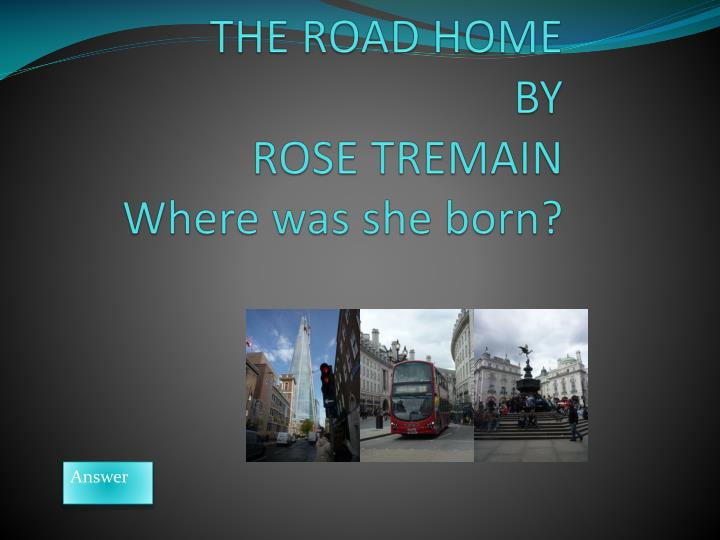 the road home by rose tremain where was she born n.