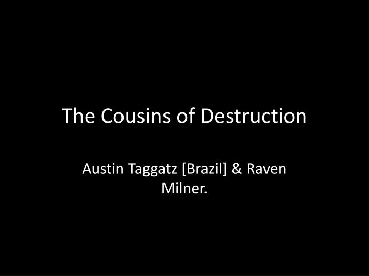 the cousins of destruction n.