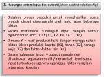 1 hubungan antara input dan output faktor product relationship