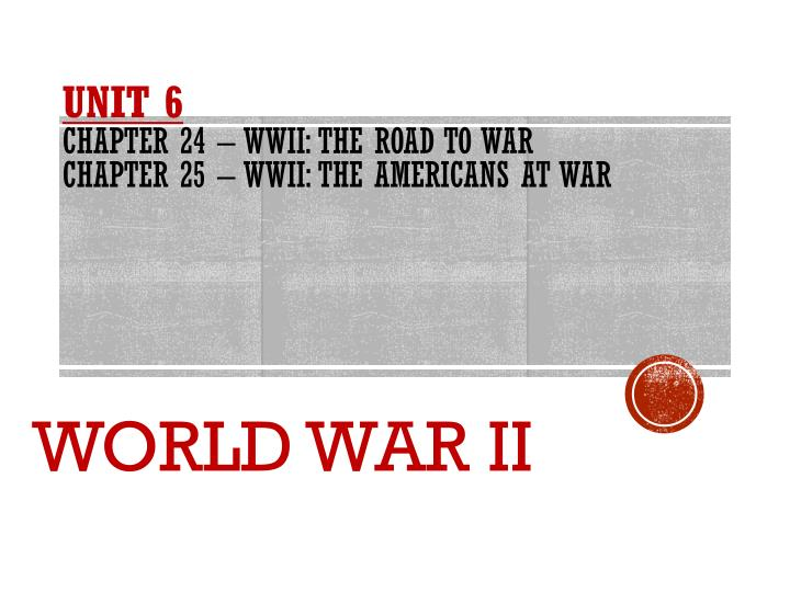 unit 6 chapter 24 wwii the road to war chapter 25 wwii the americans at war n.