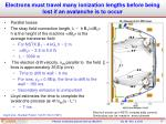 electrons must travel many ionization lengths before being lost if an avalanche is to occur