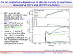 so far neglected a discussion of plasma density except when discussing kim s and lloyd s modelling