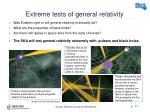 extreme tests of general relativity
