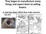 they began to manufacture many things and export them to willing buyers