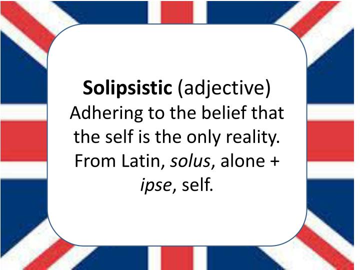 Solipsistic