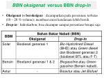 bbn oksigenat versus bbn drop in