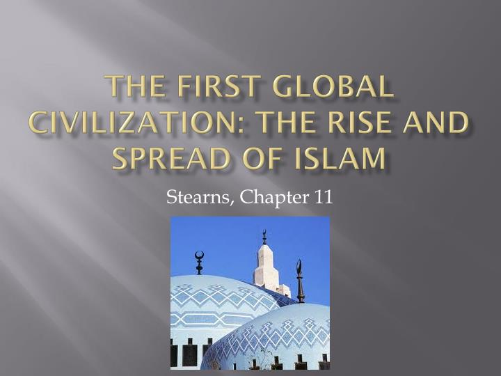 the first global civilization the rise and spread of islam n.