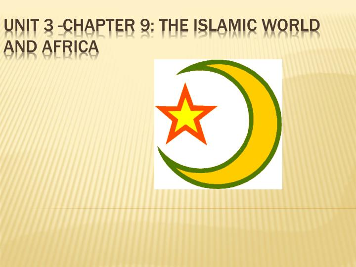 unit 3 chapter 9 the islamic world and africa n.