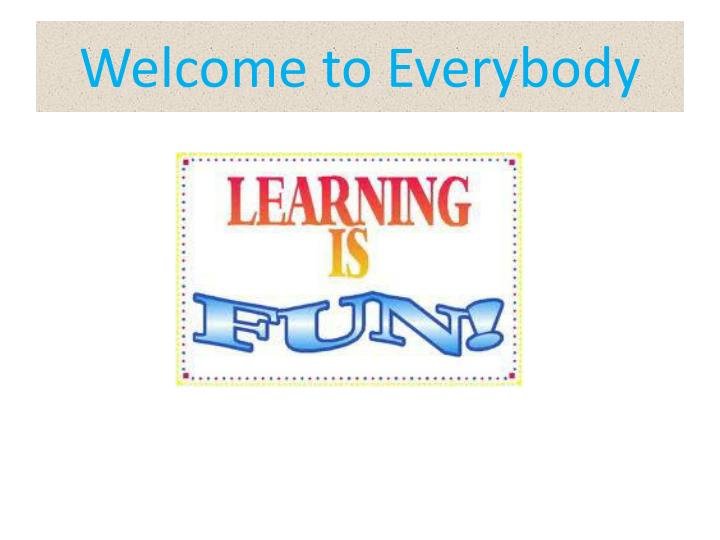 welcome to everybody n.