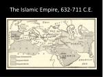 the islamic empire 632 711 c e