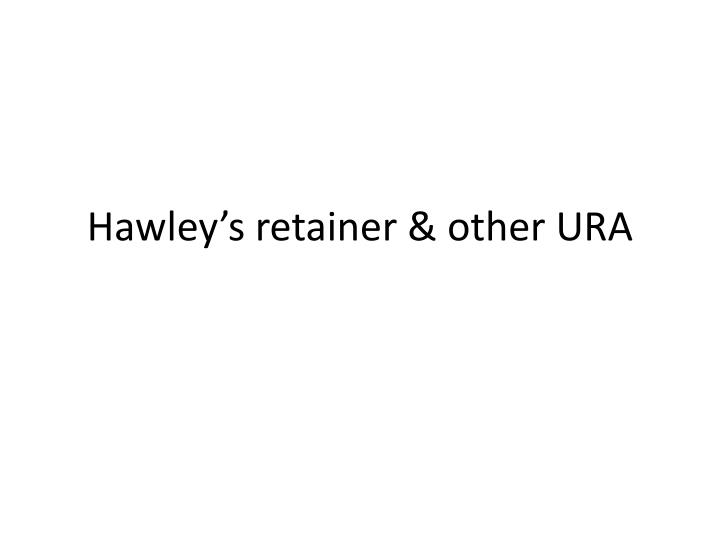 hawley s retainer other ura n.