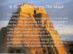 b early civilizations the maya