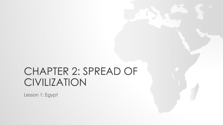 chapter 2 spread of civilization n.