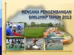 rencana pengembangan simluhkp tahun 2013