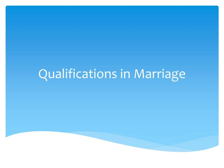 qualifications in marriage n.