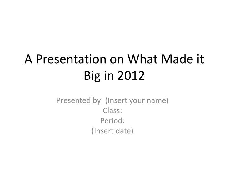 a presentation on what made it big in 2012 n.