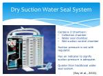 dry suction water seal system