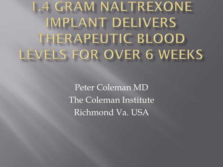 1 4 gram naltrexone implant delivers therapeutic blood levels for over 6 weeks n.