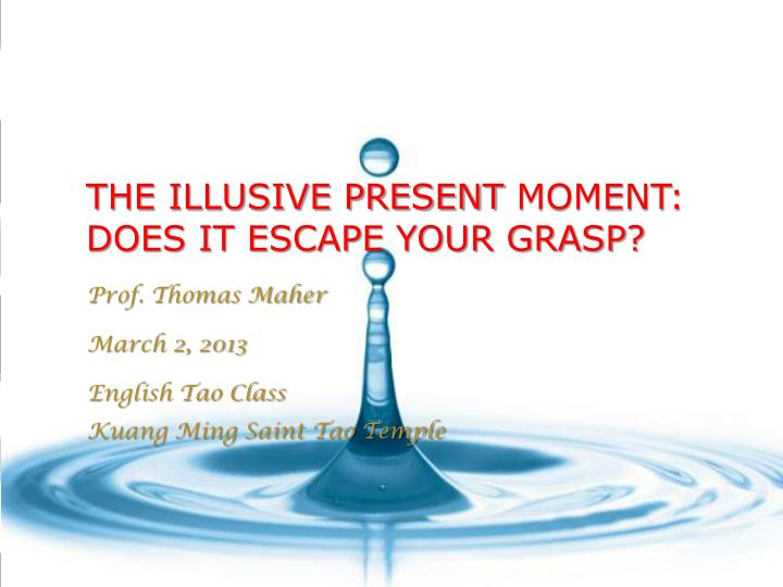 the illusive present moment does it escape your grasp n.